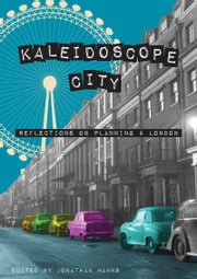 Kaleidoscope City - Reflections on Planning and London ebook by Jonathan Manns