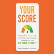 Your Score - An Insider's Secrets to Understanding, Controlling, and Protecting Your Credit Score audiobook by Anthony Davenport, Qarie Marshall