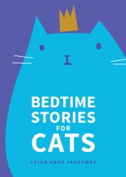 Bedtime Stories for Cats ebook by Leigh Anne Jasheway