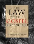 The Law and the Gospel Reconciled ebook by Henry Burton