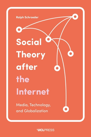 Social Theory after the Internet - Media, Technology, and Globalization ebook by Professor Ralph Schroeder