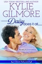 Daisy Does It All - Clover Park series, Book 2 ebook by Kylie Gilmore