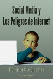 Social Media y los peligros de Internet ebook by Francisco José Cruz Cruz