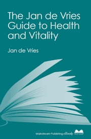 The Jan de Vries Guide to Health and Vitality ebook by Jan de Vries