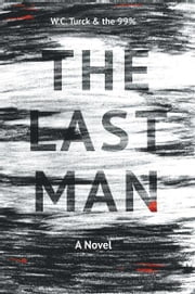 The Last Man - A Novel ebook by W.C. Turck and the 99%