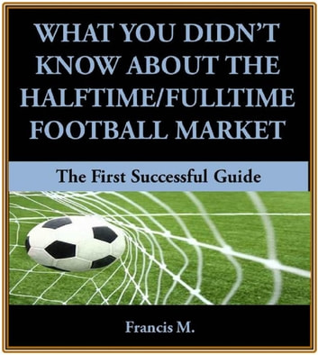What You Didn't Know About The Halftime/Fulltime Football Market ebooks by Francis M