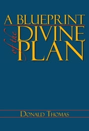 A BLUEPRINT of the DIVINE PLAN ebook by Donald Thomas
