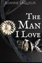 The Man I Love ebook by Suanne Laqueur