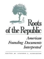 Roots of the Republic - American Founding Documents Interpreted ebook by Stephen L. Schechter,Richard B. Bernstein,Thomas E. Burke,Leo Hershkowitz,John P. Kaminski,Ralph Ketcham,Donald S. Lutz,John M. Murrin