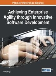 Achieving Enterprise Agility through Innovative Software Development ebook by Amitoj Singh