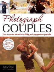 Photograph Couples - How to Create Romantic Wedding and Engagement Portraits ebook by Tiffany Wayne