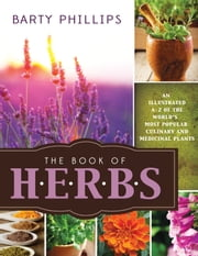 The Book of Herbs - An Illustrated A-Z of the World's Most Popular Culinary and Medicinal Plants ebook by Barty Phillips