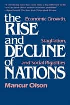 The Rise and Decline of Nations - Economic Growth, Stagflation, and Social Rigidities ebook by Mancur Olson