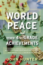 World Peace and Other 4th-Grade Achievements ebook by John Hunter