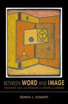 Between Word and Image - Heidegger, Klee, and Gadamer on Gesture and Genesis eBook by Dennis J. Schmidt