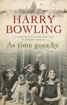 As Time Goes By - An East End community faces the devastation of war ebook by Harry Bowling