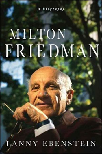 Milton Friedman: A Biography ebook by Lanny Ebenstein