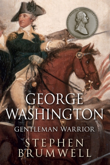 George Washington: Gentleman Warrior ebook by Stephen Brumwell