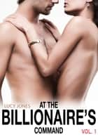 At the Billionaires Command Vol. 1 ebook by Lucy Jones