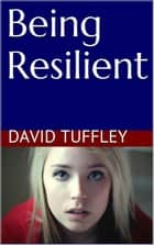 Being Resilient ebook by David Tuffley