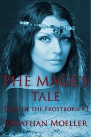 The Mage's Tale (Tales of the Frostborn short story) ebook by Jonathan Moeller