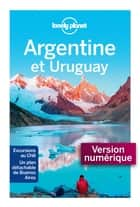 Argentine et Uruguay - 6ed ebook by LONELY PLANET