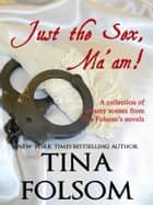 Just the Sex, Ma'am - A collection of steamy scenes from Tina Folsom's novels ebook by Tina Folsom