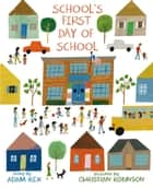 School's First Day of School ebook by Adam Rex, Christian Robinson