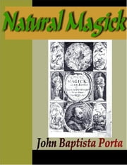 Natural Magick ebook by Porta, John Baptista