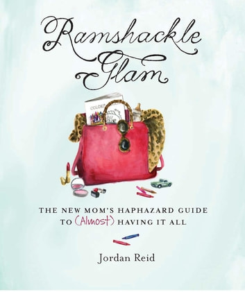 Ramshackle Glam - The New Mom's Haphazard Guide to (Almost) Having It All ebook by Jordan Reid