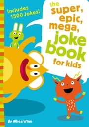 The Super, Epic, Mega Joke Book for Kids ebook by Whee Winn
