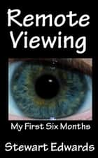 Remote Viewing My First Six Months ebook by Stewart Edwards