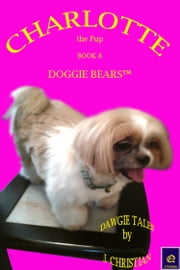 Charlotte the Pup Book 8: Doggie Bears ebook by J. Christian