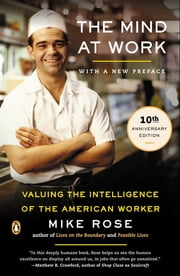 The Mind at Work - Valuing the Intelligence of the American Worker ebook by Mike Rose