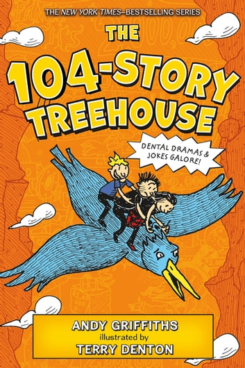 The 104-Story Treehouse - Dental Dramas & Jokes Galore! ebook by Andy Griffiths