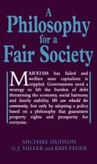 A Philosophy for a Fair Society ebook by Michael Hudson, Kris Feder, G. J. Miller