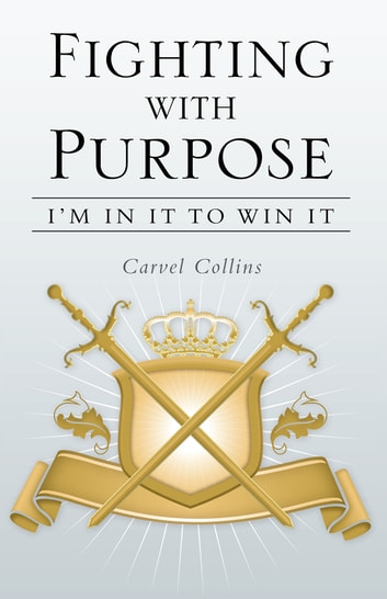 Fighting with Purpose - I'm in It to Win It ebook by Carvel Collins