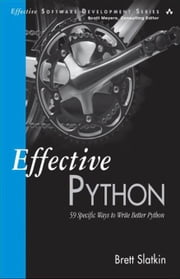 Effective Python: 59 Specific Ways to Write Better Python ebook by Slatkin, Brett