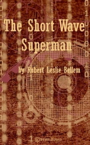 The Short-Wave Superman ebook by Robert Leslie Belman