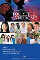 A Family's Guide to Tourette Syndrome ebook by Tourette Syndrome Association Inc.