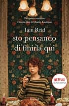 Sto pensando di finirla qui ebook by Iain Reid