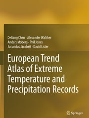 European Trend Atlas of Extreme Temperature and Precipitation Records ebook by Deliang Chen,Alexander Walther,Anders Moberg,Phil Jones,Jucundus Jacobeit,David Lister