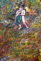 Of Which I'm Fond: The Golden Pond ebook by Barbara M Schwarz