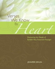 Verses We Know by Heart: Discovering the Details of Familiar New Testament Passages ebook by Jennifer Devlin
