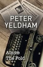 Above the Fold ebook by Peter Yeldham