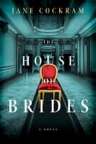 The House of Brides - A Novel ebook by Jane Cockram
