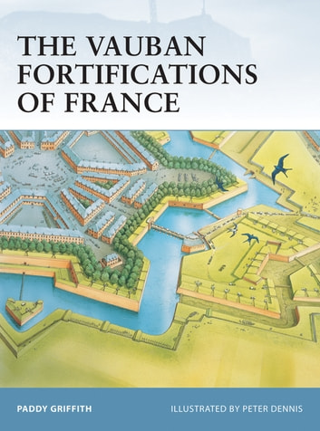 The Vauban Fortifications of France ebook by Paddy Griffith