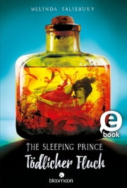 The Sleeping Prince - Tödlicher Fluch ebook by Melinda Salisbury, A. M. Grünewald