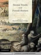 Stone Tools and Fossil Bones ebook by Dr Manuel Domínguez-Rodrigo