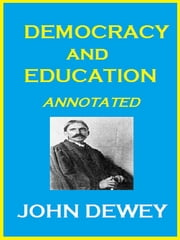 Democracy and Education (Annotated) ebook by John Dewey